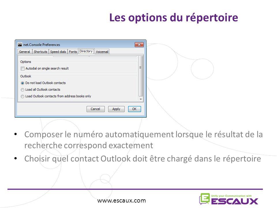 www.escaux.com Les options du répertoire www.escaux.com Composer le numéro automatiquement lorsque le résultat de la recherche correspond exactement Choisir quel contact Outlook doit être chargé dans le répertoire