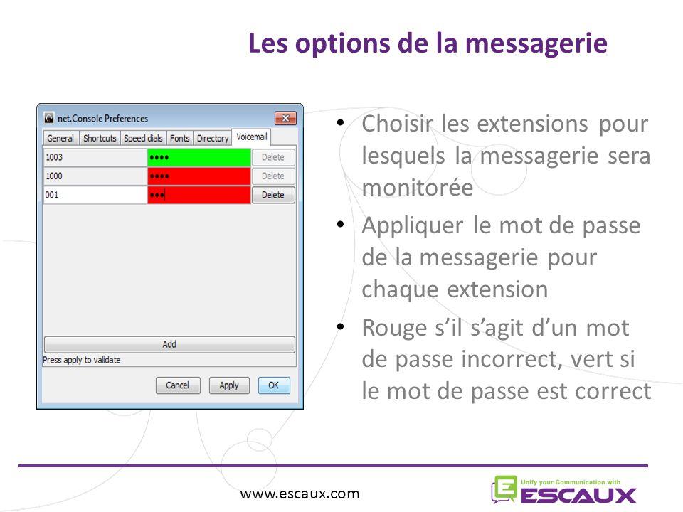 www.escaux.com Les options de la messagerie www.escaux.com Choisir les extensions pour lesquels la messagerie sera monitorée Appliquer le mot de passe de la messagerie pour chaque extension Rouge sil sagit dun mot de passe incorrect, vert si le mot de passe est correct