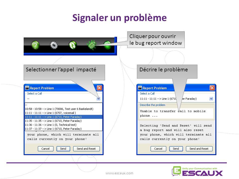 www.escaux.com Signaler un problème Cliquer pour ouvrir le bug report window Selectionner lappel impactéDécrire le problème
