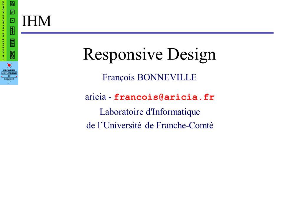 IHM Responsive Design François BONNEVILLE aricia - francois@aricia.fr Laboratoire d Informatique de lUniversité de Franche-Comté