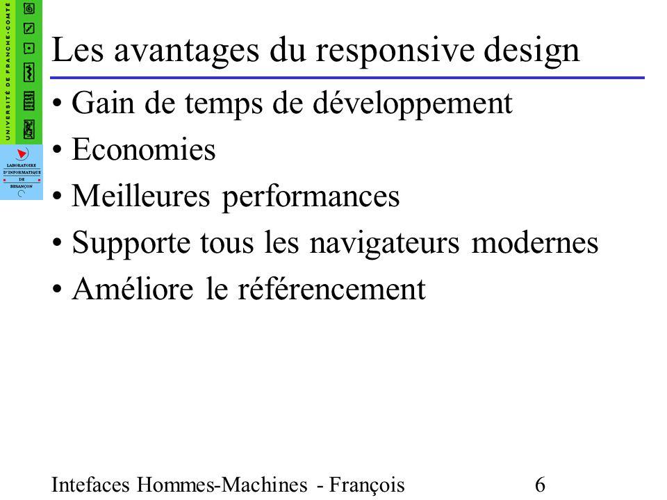 Intefaces Hommes-Machines - François Bonneville 6 Les avantages du responsive design Gain de temps de développement Economies Meilleures performances Supporte tous les navigateurs modernes Améliore le référencement