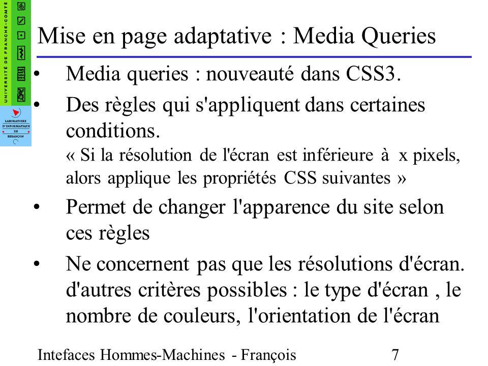 Intefaces Hommes-Machines - François Bonneville 7 Mise en page adaptative : Media Queries Media queries : nouveauté dans CSS3.