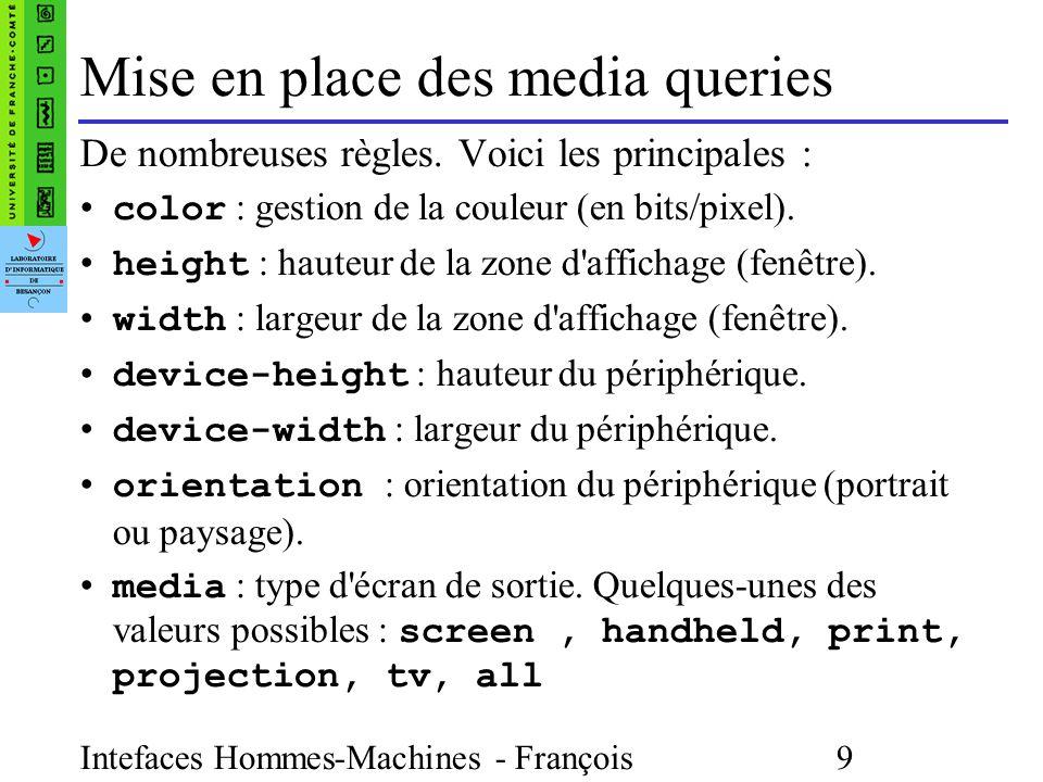 Intefaces Hommes-Machines - François Bonneville 9 Mise en place des media queries De nombreuses règles.