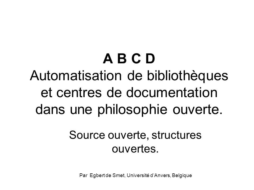 A B C D Automatisation de bibliothèques et centres de documentation dans une philosophie ouverte. Source ouverte, structures ouvertes. Par Egbert de S
