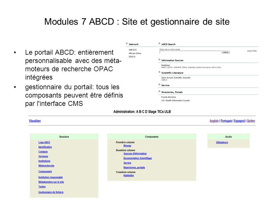 Modules 7 ABCD : Site et gestionnaire de site Le portail ABCD: entièrement personnalisable avec des méta- moteurs de recherche OPAC intégrées gestionn