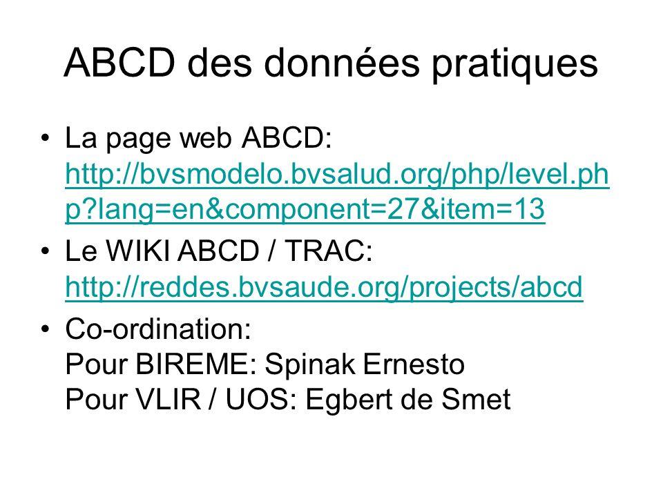 ABCD des données pratiques La page web ABCD: http://bvsmodelo.bvsalud.org/php/level.ph p?lang=en&component=27&item=13 http://bvsmodelo.bvsalud.org/php