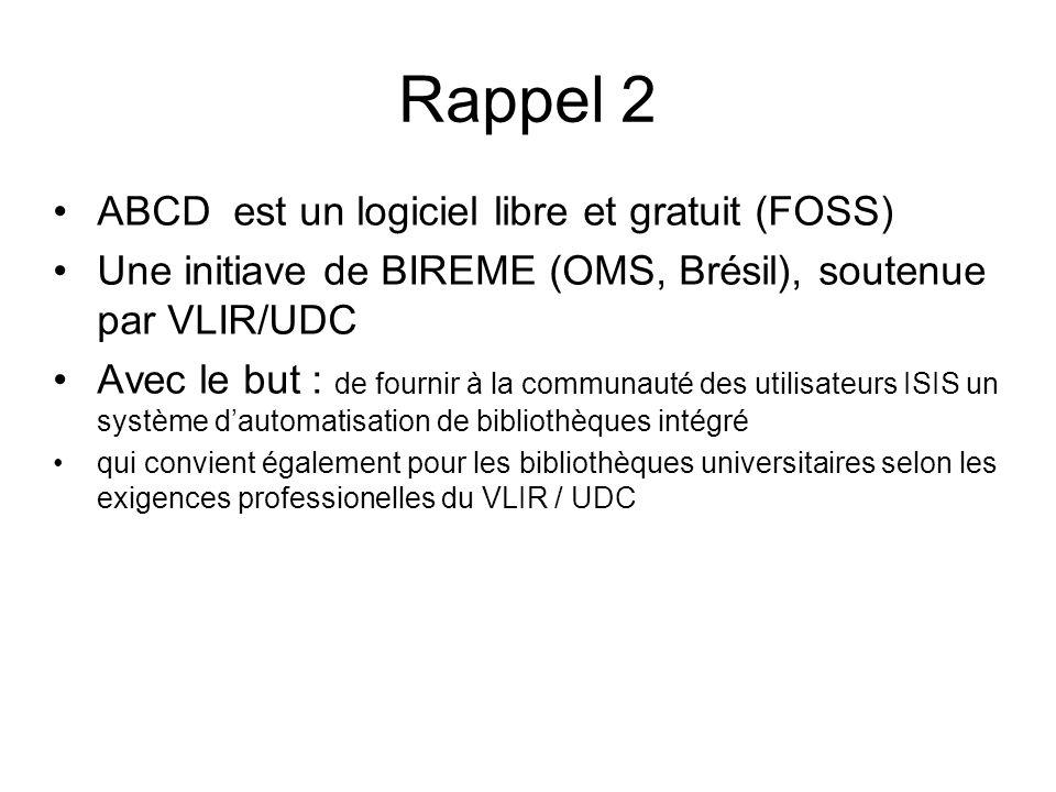 Rappel 2 ABCD est un logiciel libre et gratuit (FOSS) Une initiave de BIREME (OMS, Brésil), soutenue par VLIR/UDC Avec le but : de fournir à la commun