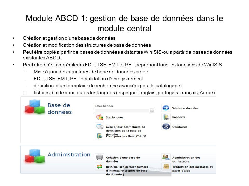 Module ABCD 1: gestion de base de données dans le module central Création et gestion dune base de données Création et modification des structures de b