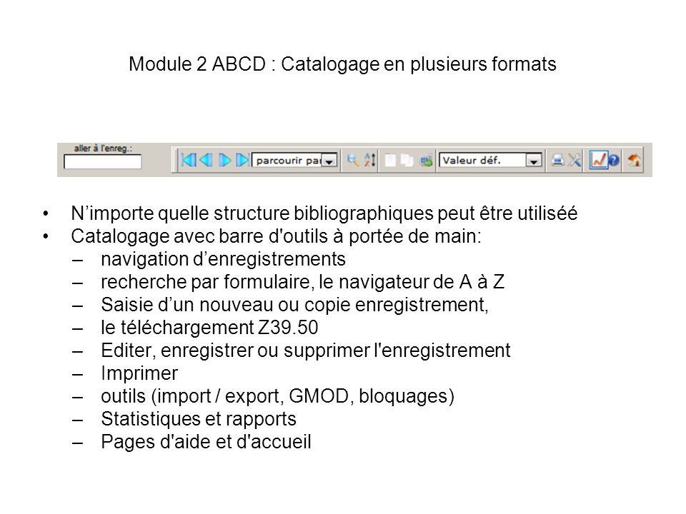 Module 2 ABCD : Catalogage en plusieurs formats Nimporte quelle structure bibliographiques peut être utiliséé Catalogage avec barre d'outils à portée