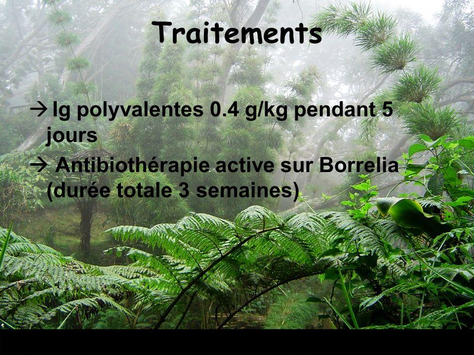 Traitements Ig polyvalentes 0.4 g/kg pendant 5 jours Antibiothérapie active sur Borrelia (durée totale 3 semaines)