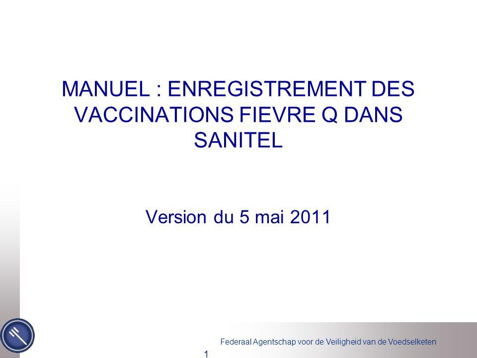 Federaal Agentschap voor de Veiligheid van de Voedselketen 1 MANUEL : ENREGISTREMENT DES VACCINATIONS FIEVRE Q DANS SANITEL Version du 5 mai 2011