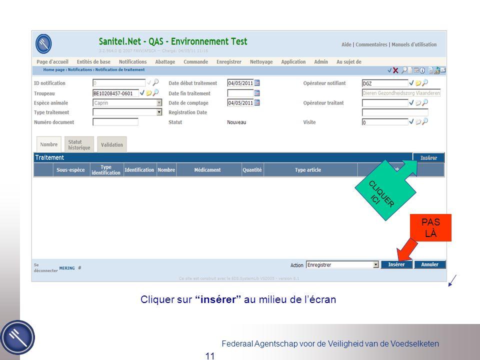 Federaal Agentschap voor de Veiligheid van de Voedselketen 11 Cliquer sur insérer au milieu de lécran PAS LÀ CLIQUER ICI