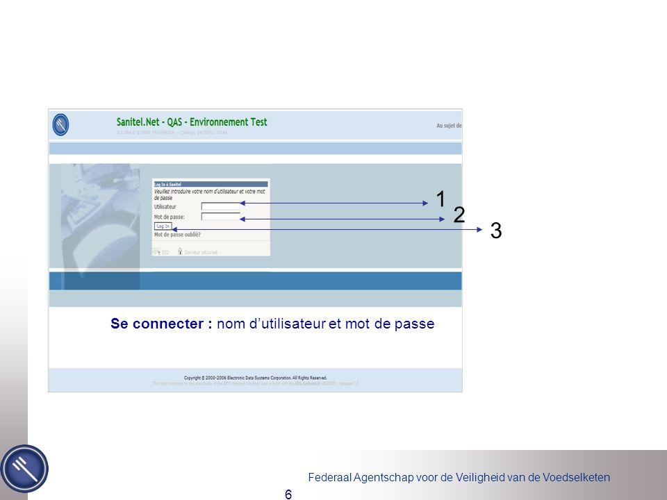 Federaal Agentschap voor de Veiligheid van de Voedselketen 6 Se connecter : nom dutilisateur et mot de passe 1 2 3