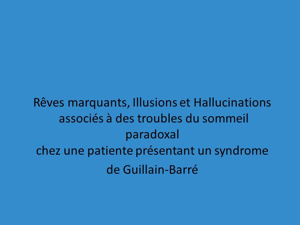Rêves marquants, Illusions et Hallucinations associés à des troubles du sommeil paradoxal chez une patiente présentant un syndrome de Guillain-Barré