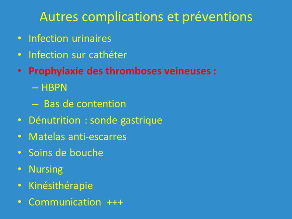 Autres complications et préventions Infection urinaires Infection sur cathéter Prophylaxie des thromboses veineuses : – HBPN – Bas de contention Dénut