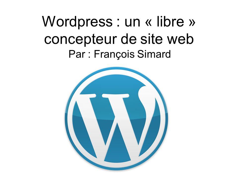 Wordpress : un « libre » concepteur de site web Par : François Simard