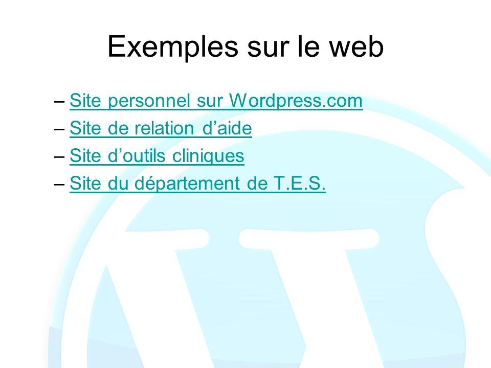 Exemples sur le web –Site personnel sur Wordpress.comSite personnel sur Wordpress.com –Site de relation daideSite de relation daide –Site doutils clin