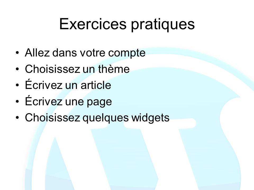 Exercices pratiques Allez dans votre compte Choisissez un thème Écrivez un article Écrivez une page Choisissez quelques widgets