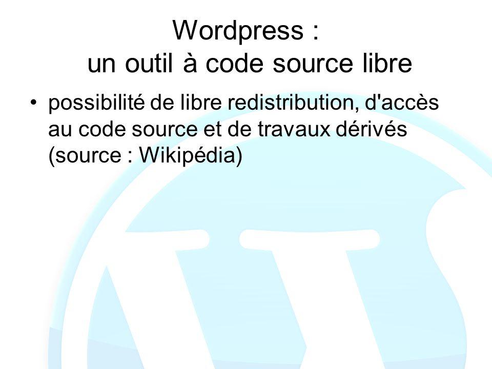 Wordpress : un outil à code source libre possibilité de libre redistribution, d'accès au code source et de travaux dérivés (source : Wikipédia)