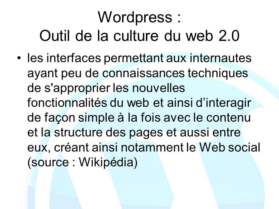 Wordpress : Outil de la culture du web 2.0 les interfaces permettant aux internautes ayant peu de connaissances techniques de s'approprier les nouvell