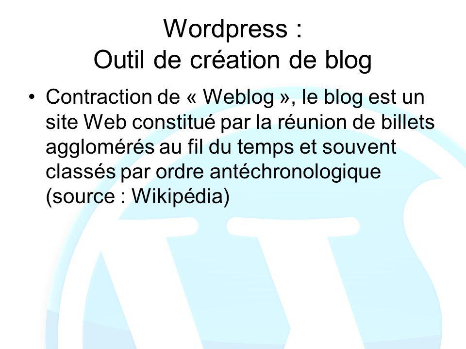 Wordpress : Outil de création de blog Contraction de « Weblog », le blog est un site Web constitué par la réunion de billets agglomérés au fil du temp