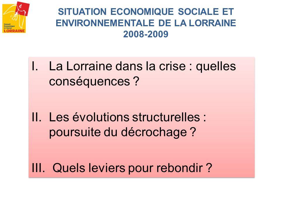 I.La Lorraine dans la crise : quelles conséquences ? II.Les évolutions structurelles : poursuite du décrochage ? III. Quels leviers pour rebondir ? I.