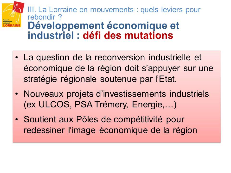 III. La Lorraine en mouvements : quels leviers pour rebondir ? Développement économique et industriel : défi des mutations La question de la reconvers