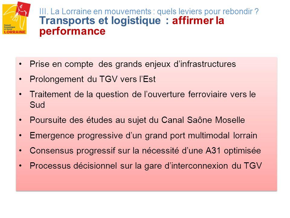 III. La Lorraine en mouvements : quels leviers pour rebondir ? Transports et logistique : affirmer la performance Prise en compte des grands enjeux di