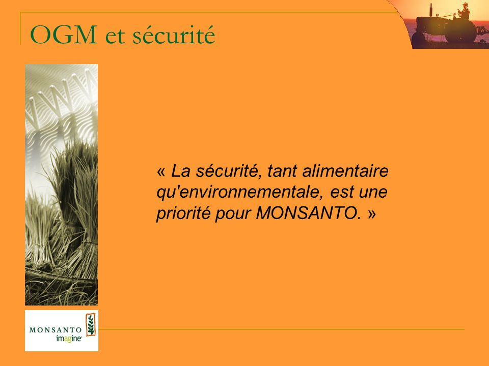 OGM et sécurité « La sécurité, tant alimentaire qu environnementale, est une priorité pour MONSANTO.