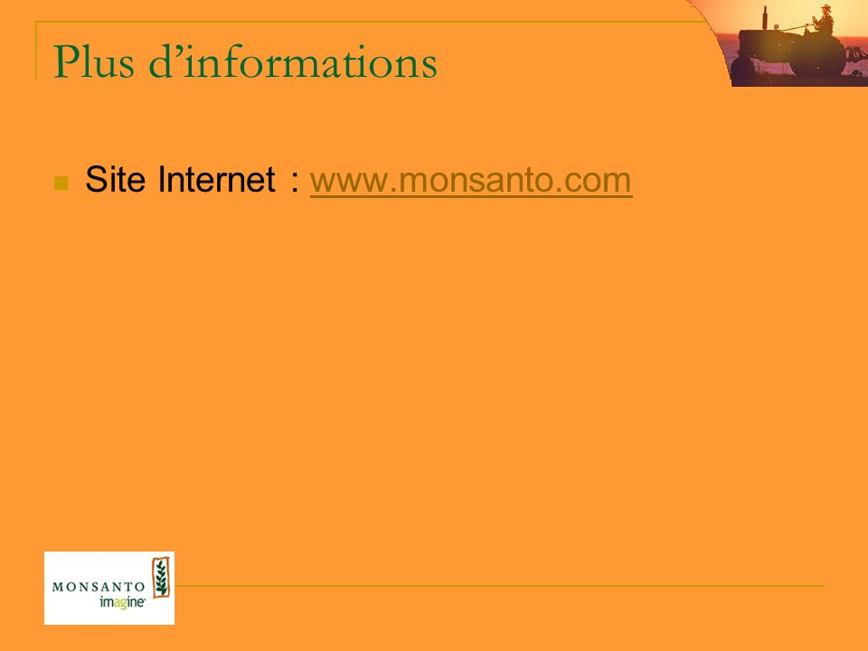 Plus dinformations Site Internet : www.monsanto.comwww.monsanto.com