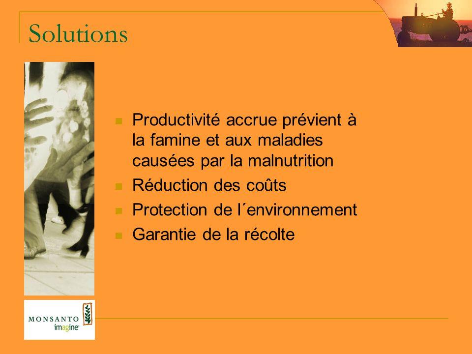 Solutions Productivité accrue prévient à la famine et aux maladies causées par la malnutrition Réduction des coûts Protection de l´environnement Garantie de la récolte