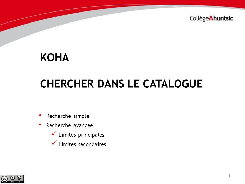 KOHA CHERCHER DANS LE CATALOGUE 1 Recherche simple Recherche avancée Limites principales Limites secondaires