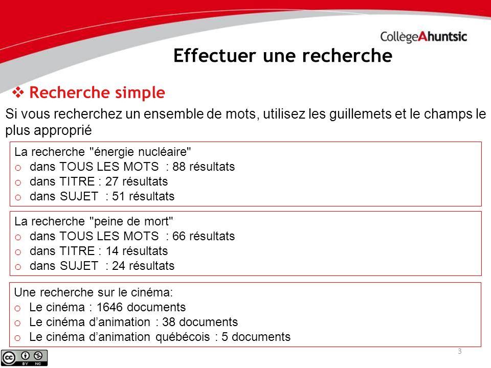 Effectuer une recherche 3 Recherche simple Si vous recherchez un ensemble de mots, utilisez les guillemets et le champs le plus approprié La recherche