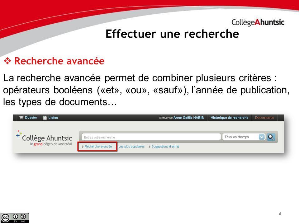 Effectuer une recherche 4 Recherche avancée La recherche avancée permet de combiner plusieurs critères : opérateurs booléens («et», «ou», «sauf»), lannée de publication, les types de documents…