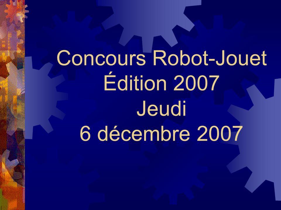 Concours Robot-Jouet Édition 2007 Jeudi 6 décembre 2007