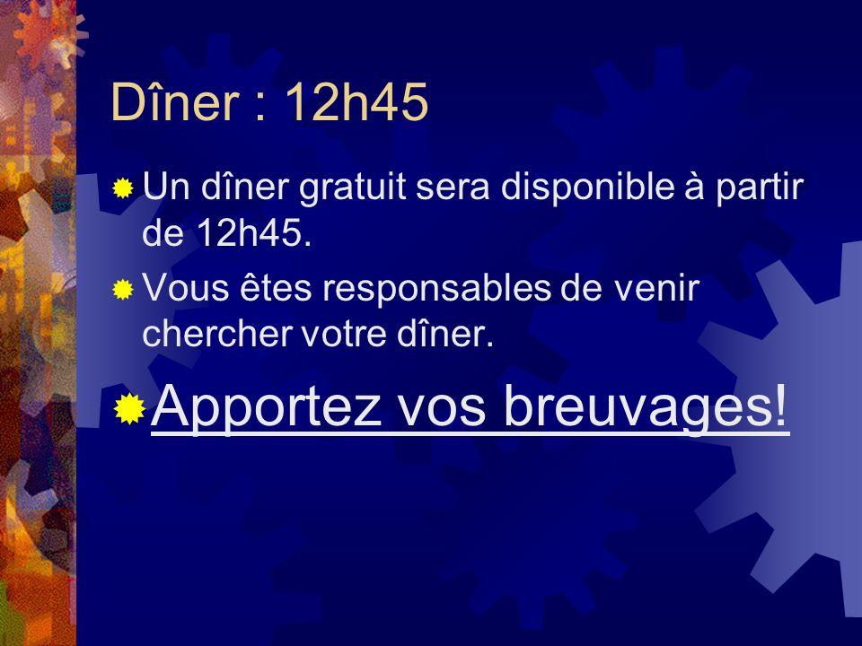 Dîner : 12h45 Un dîner gratuit sera disponible à partir de 12h45.