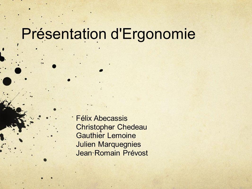 Présentation d Ergonomie Félix Abecassis Christopher Chedeau Gauthier Lemoine Julien Marquegnies Jean Romain Prévost