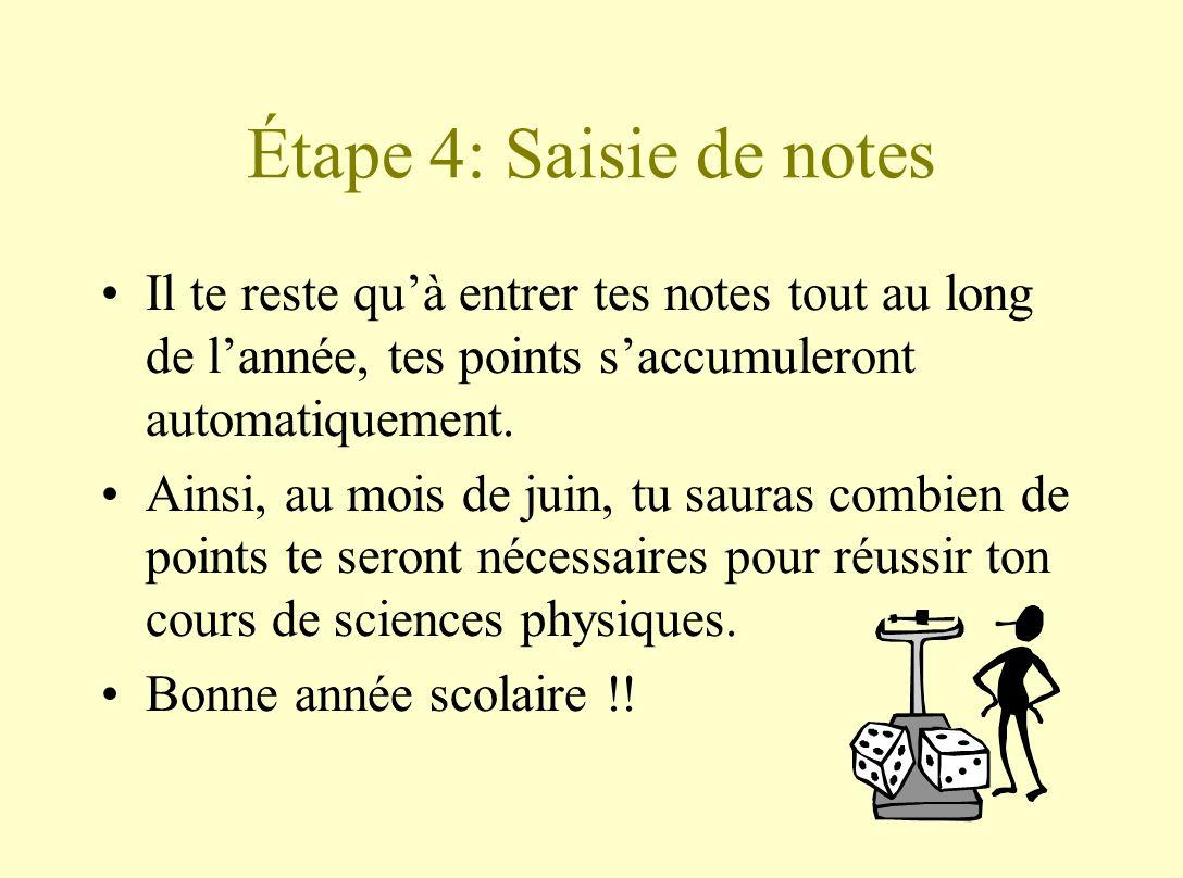 Étape 4: Saisie de notes Il te reste quà entrer tes notes tout au long de lannée, tes points saccumuleront automatiquement.