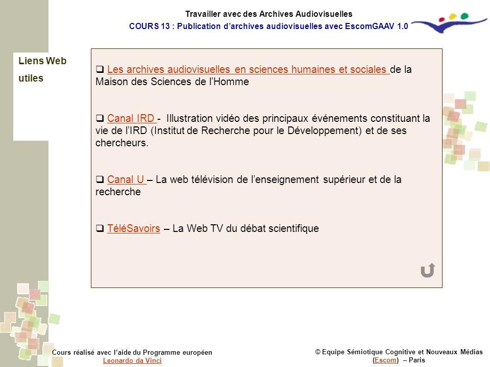 Liens Web utiles © Equipe Sémiotique Cognitive et Nouveaux Médias (Escom) – ParisEscom Cours réalisé avec laide du Programme européen Leonardo da Vinc
