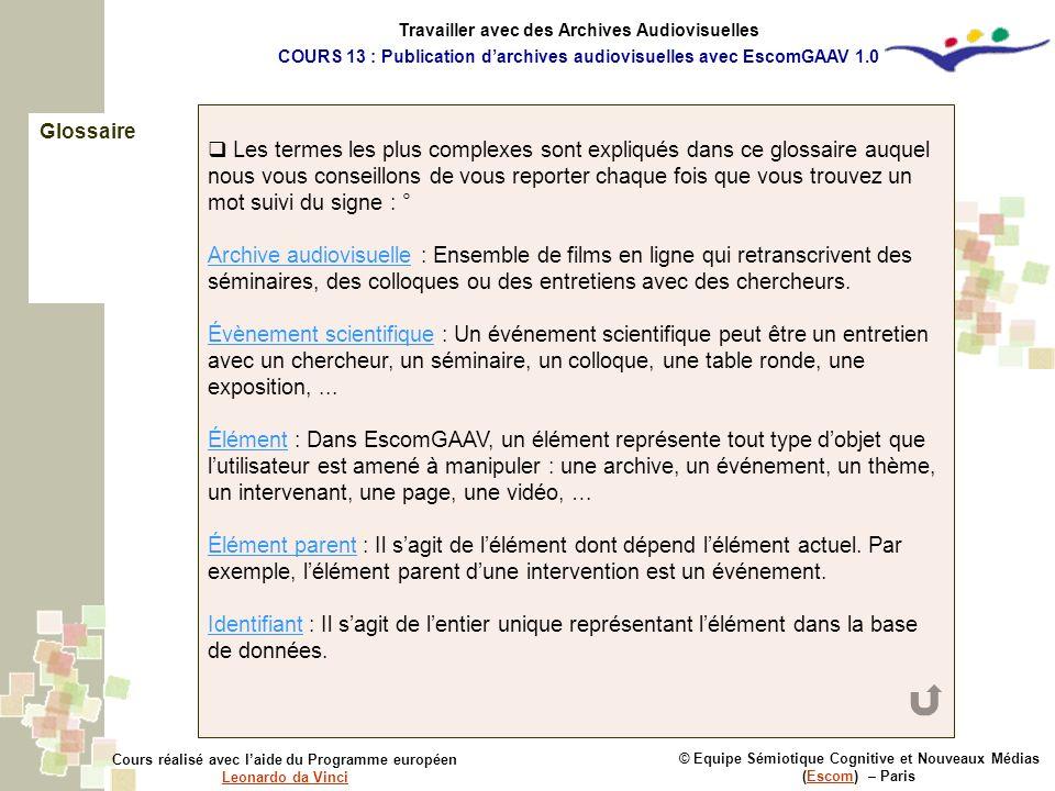 Glossaire © Equipe Sémiotique Cognitive et Nouveaux Médias (Escom) – ParisEscom Cours réalisé avec laide du Programme européen Leonardo da Vinci Leona
