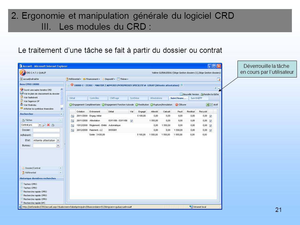21 2. Ergonomie et manipulation générale du logiciel CRD III. Les modules du CRD : Déverrouille la tâche en cours par lutilisateur Le traitement dune