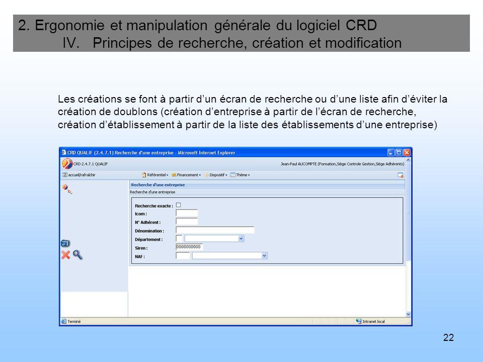 22 2. Ergonomie et manipulation générale du logiciel CRD IV. Principes de recherche, création et modification Les créations se font à partir dun écran