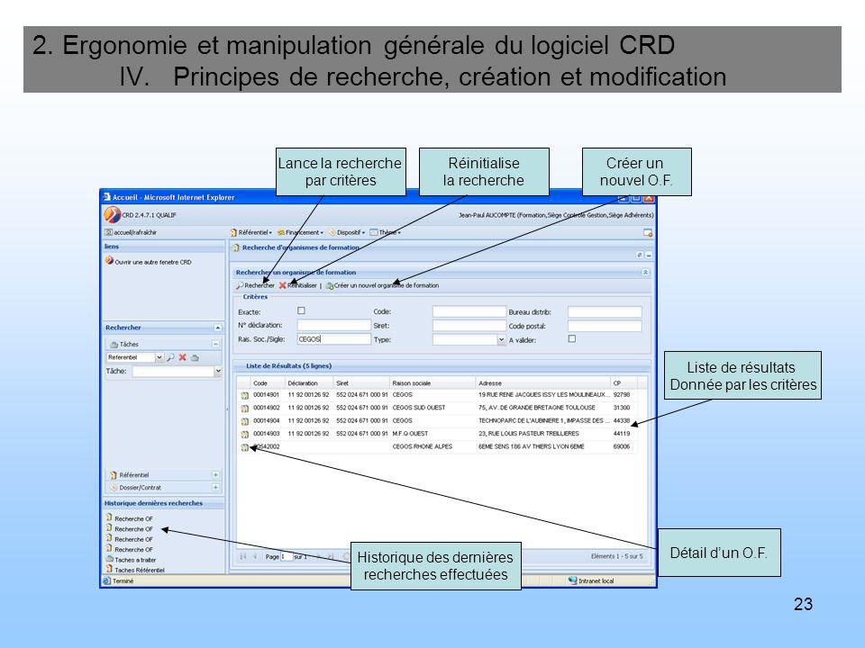 23 2. Ergonomie et manipulation générale du logiciel CRD IV. Principes de recherche, création et modification Lance la recherche par critères Réinitia