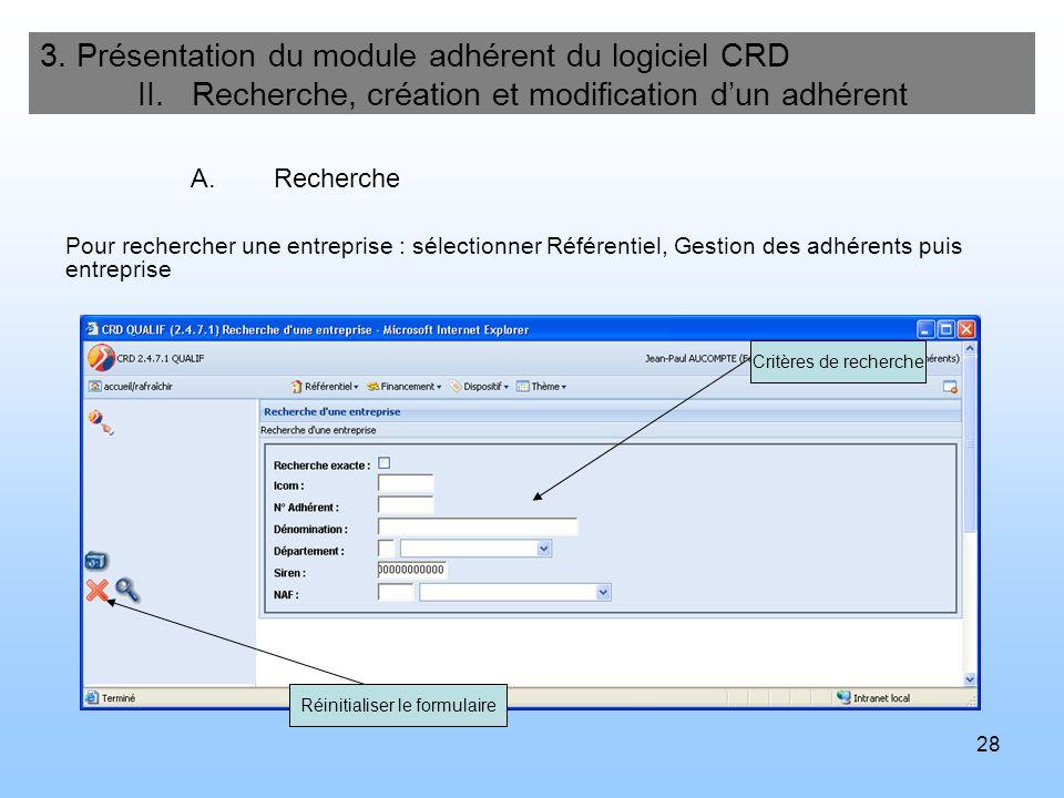 28 3. Présentation du module adhérent du logiciel CRD II. Recherche, création et modification dun adhérent A.Recherche Critères de recherche Réinitial