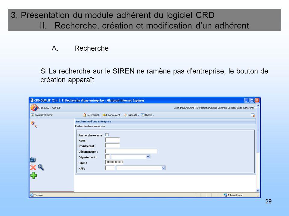 29 3. Présentation du module adhérent du logiciel CRD II. Recherche, création et modification dun adhérent Si La recherche sur le SIREN ne ramène pas