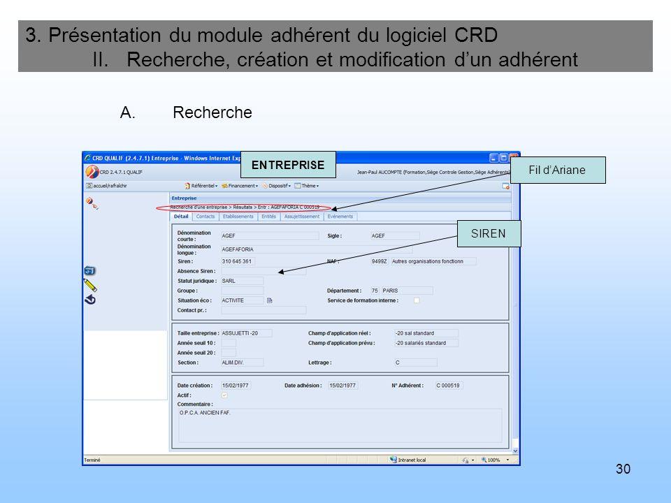 30 3. Présentation du module adhérent du logiciel CRD II. Recherche, création et modification dun adhérent A.Recherche Fil dAriane SIREN ENTREPRISE