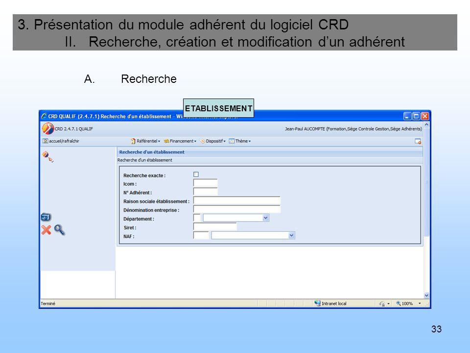 33 3. Présentation du module adhérent du logiciel CRD II. Recherche, création et modification dun adhérent A.Recherche ETABLISSEMENT