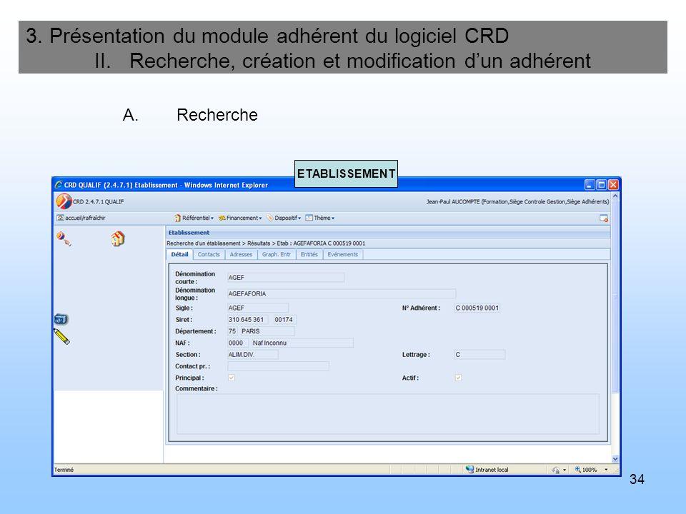 34 3. Présentation du module adhérent du logiciel CRD II. Recherche, création et modification dun adhérent A.Recherche ETABLISSEMENT