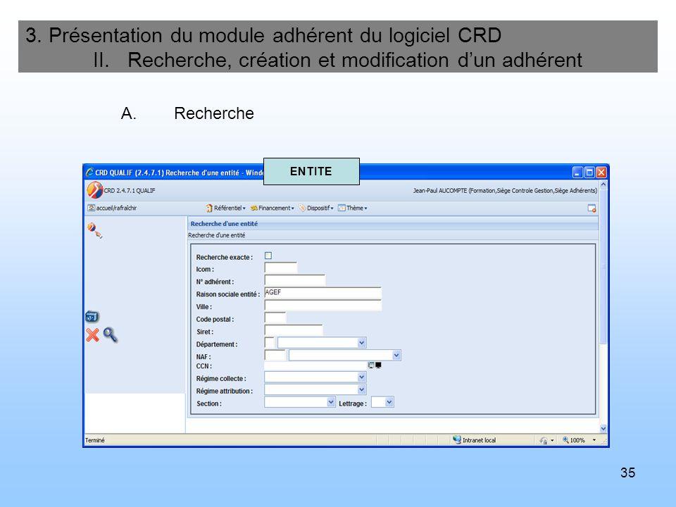 35 3. Présentation du module adhérent du logiciel CRD II. Recherche, création et modification dun adhérent A.Recherche ENTITE