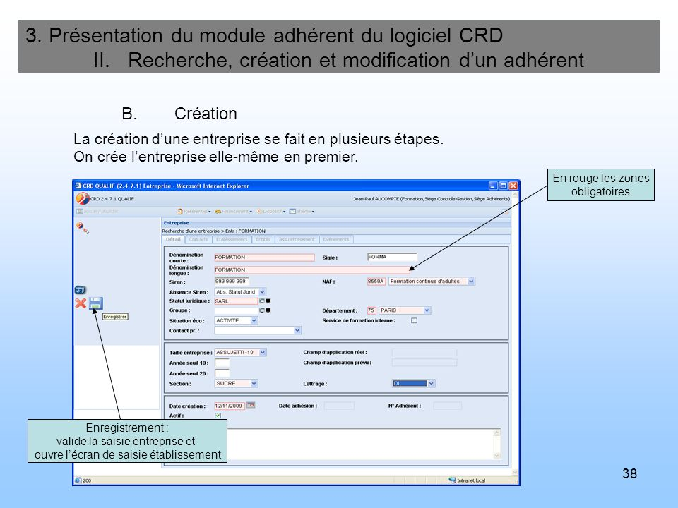 38 3. Présentation du module adhérent du logiciel CRD II. Recherche, création et modification dun adhérent En rouge les zones obligatoires Enregistrem